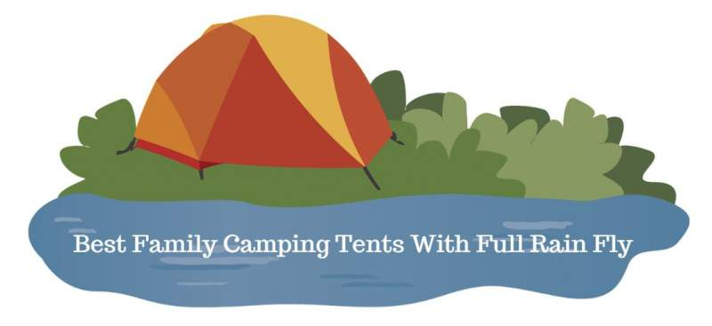 Best Family Camping Tents With Full Rain Fly