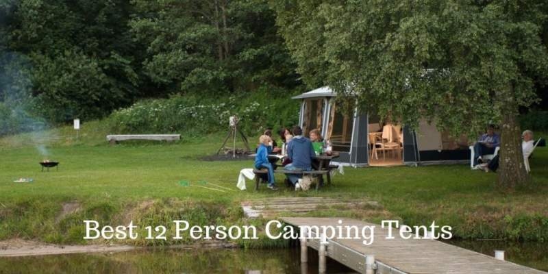 Best 12 Person Camping Tents.