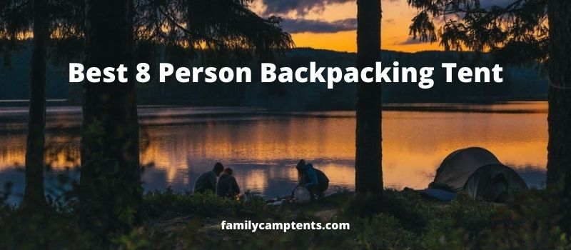 Best 8 Person Backpacking Tent